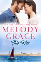 This Kiss ebook by Melody Grace