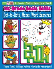 1st Grade Basic Skills: Dot-to-Dots, Mazes, Word Searches ebook by Sevaly, Karen