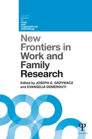 New Frontiers in Work and Family Research ebook by Joseph G. Grzywacz,Evangelia Demerouti