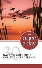 NIV, Once-A-Day: 30 Days to Authentic Christian Leadership, eBook ebook by Jean E. Syswerda