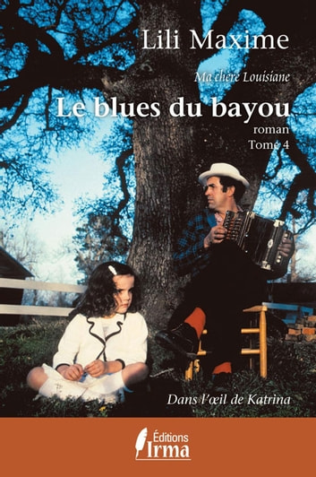 Le blues du bayou : Dans l'oeil de Katrina ebook by Maxime Lili