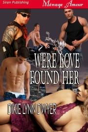 Were Love Found Her ebook by Dixie Lynn Dwyer