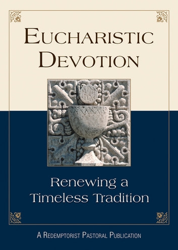 Eucharistic Devotion - Renewing a Timeless Tradition ebook by Redemptorist Pastoral Publication