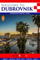 Welcome to Dubrovnik - Dubrovnik Digital Guide ebook by Branko BanjO Cejovic, Jack Taylor, Olivera Cejovic