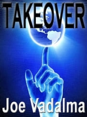 Takeover - A NOVEL OF ALIEN INVASION ebook by Joe Vadalma
