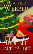 Trouble Under the Tree (A Nina Quinn Mystery) ebook by Heather Webber
