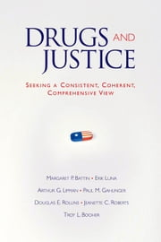 Drugs and Justice: Seeking a Consistent, Coherent, Comprehensive View ebook by Margaret P. Battin,Erik Luna,Arthur G. Lipman,Paul M. Gahlinger,Douglas E. Rollins,Jeanette C. Roberts,Troy L. Booher