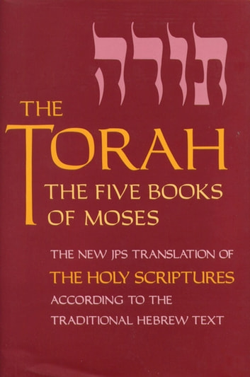 The Torah - The Five Books of Moses, the New Translation of the Holy Scriptures According to the Traditional Hebrew Text ebook by