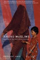 Among Muslims ebook by Kathleen Jamie