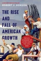 The Rise and Fall of American Growth ebook by Robert J. Gordon