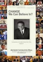 Change We Can Believe In? - Commentaries on the Major Events of our Time: Volume V ebook by Anthony Livingston Hall