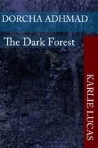 Dorcha Adhmad The Dark Forest ebook by Karlie Lucas