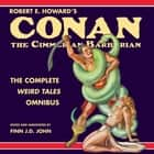 Robert E. Howard's Conan the Cimmerian Barbarian: The Complete Weird Tales Omnibus audiobook by Robert E. Howard