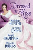 Dressed to Kiss eBook by Myretta Robens, Madeline Hunter, Caroline Linden,...