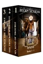 Texas Trouble Series: Books 1 - 3 - Texas Trouble Series Boxed Set, #1 ebook by Becky McGraw