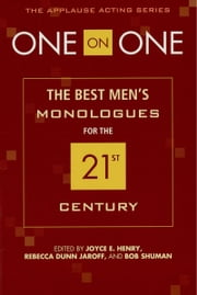 One on One - The Best Men's Monologues for the 21st Century ebook by Rebecca Dunn Jaroff, Bob Shuman, Joyce E. Henry