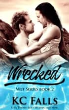 Wrecked - WET, #2 ebook by K.C. Falls