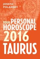 Taurus 2016: Your Personal Horoscope ebook by Joseph Polansky