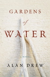 Gardens of Water - A Novel ebook by Alan Drew