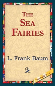 The Sea Fairies ebook by Baum, L. Frank