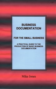 Business Documentation for the Small Business ebook by Mike Jones