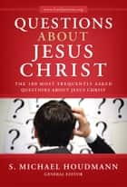 Questions about Jesus Christ ebook by S. Michael Houdmann, General Editor