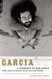 Garcia - A Signpost To New Space ebook by Jerry Garcia,Charles Reich,Jann Wenner