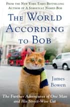 The World According to Bob - The Further Adventures of One Man and His Streetwise Cat ebook by James Bowen