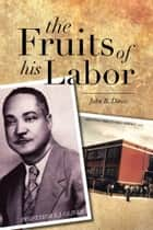 The Fruits Of His Labor ebook by John B. Davis