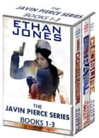 Javin Pierce Spy Thriller Series - Books 1-3 Box Set - Action, Mystery, International Espionage and Suspense 電子書 by Ethan Jones