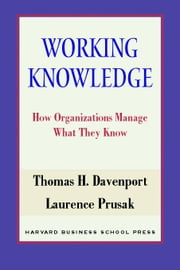 Working Knowledge: How Organizations Manage What They Know ebook by Davenport, Thomas H.