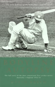 Bodyline Autopsy - The full story of the most sensational Test cricket series: Australia v England 1932-33 ebook by David Frith