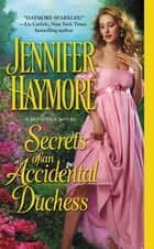 Secrets of an Accidental Duchess ebook by Jennifer Haymore