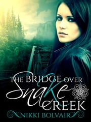 The Bridge Over Snake Creek - The Lydents' Curse, #2 ebook by Nikki Bolvair