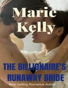 The Billionaire's Runaway Bride ebook by Marie Kelly