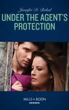 Under The Agent's Protection (Mills & Boon Heroes) (Wyoming Nights, Book 1) 電子書 by Jennifer D. Bokal