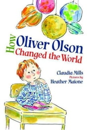 How Oliver Olson Changed the World ebook by Claudia Mills,Heather Maione