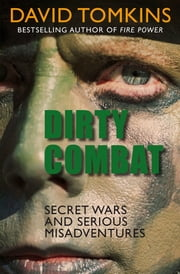 Dirty Combat - Secret Wars and Serious Misadventures ebook by David Tomkins