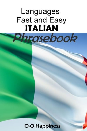 Languages Fast and Easy ~ Italian Phrasebook ebook by O-O Happiness