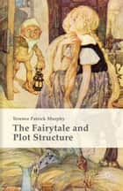The Fairytale and Plot Structure ebook by Terence Patrick Murphy