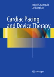 Cardiac Pacing and Device Therapy ebook by David R. Ramsdale,Archana Rao