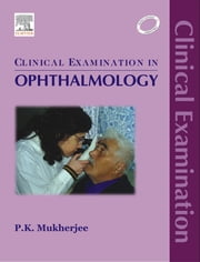 Clinical Examination in Ophthalmology ebook by P. K. Mukherjee