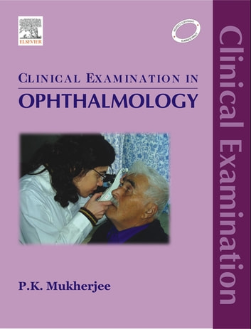 Clinical Examination in Ophthalmology - E-Book ebook by P. K. Mukherjee