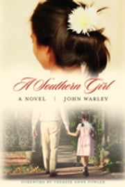 A Southern Girl - A Novel ebook by John Warley,Therese Anne Fowler