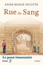 Rue du Sang - Le pays insoumis — Tome 2 ebook by Anne-Marie Sicotte