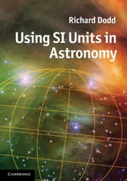 Using SI Units in Astronomy ebook by Dodd, Richard