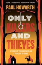 Only Killers and Thieves ebook by Paul Howarth