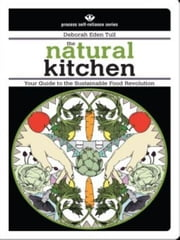 The Natural Kitchen - Your Guide to the Sustainable Food Revolution ebook by Deborah Eden Tull