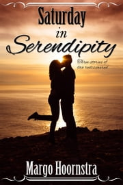 Saturday in Serendipity - Three Stories of Love Rediscovered ebook by Margo Hoornstra