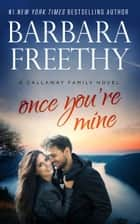 Once You're Mine - Callaway Cousins #5 ebook by Barbara Freethy
